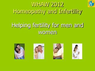 WHAW 2012 Homeopathy and Infertility Helping fertility for men and women