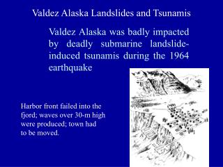 Valdez Alaska was badly impacted by deadly submarine landslide-induced tsunamis during the 1964 earthquake