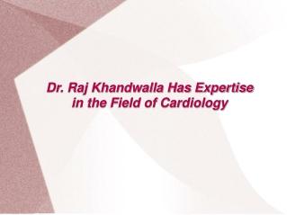 Dr. Raj Khandwalla - cardiologist