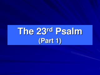 The 23 rd Psalm (Part 1)