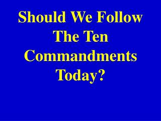 Should We Follow The Ten Commandments Today?