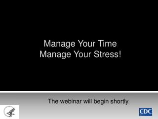Manage Your Time Manage Your Stress!