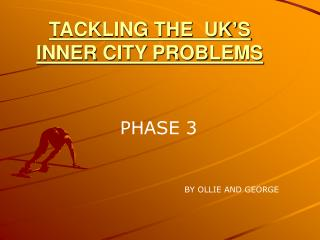 TACKLING THE  UK�S INNER CITY PROBLEMS