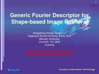 Generic Fourier Descriptor for Shape-based Image Retrieval   Dengsheng Zhang, Guojun Lu Gippsland School of Comp.  Info