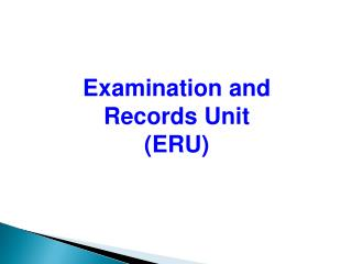 Examination and Records Unit (ERU)