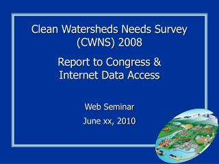 Clean Watersheds Needs Survey (CWNS) 2008 Report to Congress & Internet Data Access