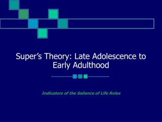 Super s Theory: Late Adolescence to Early Adulthood