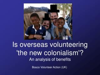 Is overseas volunteering 'the new colonialism'? An analysis of benefits