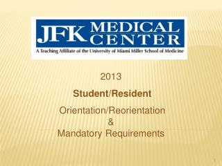 2013 Student/Resident  Orientation/Reorientation &  Mandatory Requirements