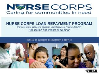 NURSE CORPS LOAN REPAYMENT PROGRAM (Formerly known as Nursing Education Loan Repayment Program, NELRP) Application and P