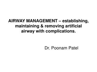 AIRWAY MANAGEMENT – establishing, maintaining & removing artificial airway with complications.