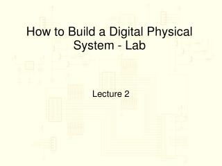 How to Build a Digital Physical System - Lab