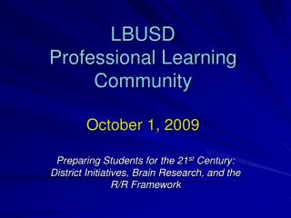 LBUSD Professional Learning Community  October 1, 2009