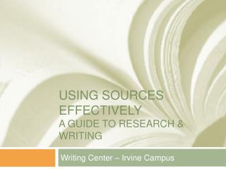 Using Sources Effectively A Guide to research  writing