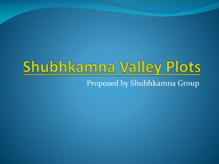 Shubhkamna Valley Plots - A peace of Mind