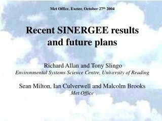 Recent SINERGEE results        and future plans    Richard Allan and Tony Slingo Environmental Systems Science Centre, U