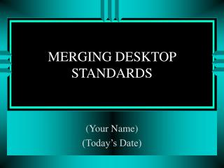 MERGING DESKTOP STANDARDS