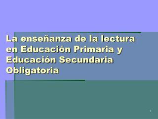 La enseñanza de la lectura  en Educación Primaria y  Educación Secundaria Obligatoria