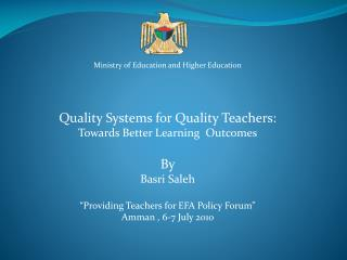 Ministry of Education and Higher Education Quality Systems for Quality Teachers:  Towards Better Learning  Outcomes By