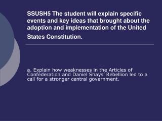 a. Explain how weaknesses in the Articles of Confederation and Daniel Shays' Rebellion led to a call for a stronger cent