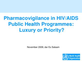 Pharmacovigilance in HIV/AIDS  Public Health Programmes:   Luxury or Priority?