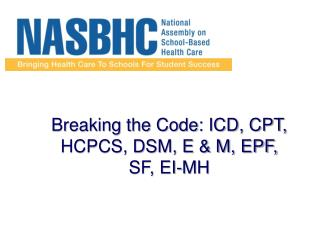 Breaking the Code: ICD, CPT, HCPCS, DSM, E & M, EPF, SF, EI-MH
