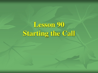 Lesson 90 Starting the Call
