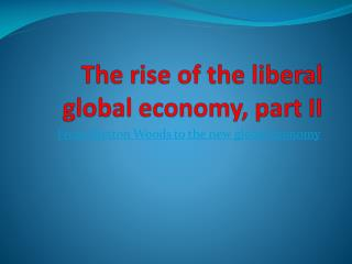 The rise of the liberal global economy, part II