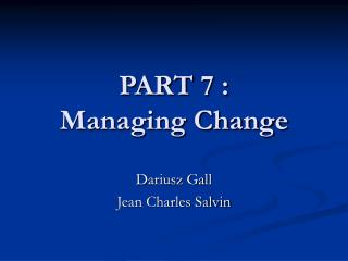 PART 7 :  Managing Change