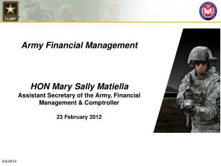 Army Financial Management     HON Mary Sally Matiella Assistant Secretary of the Army, Financial  Management  Comptrolle