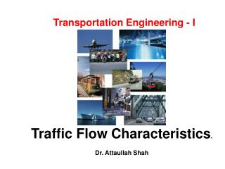 Traffic Flow Characteristics .  Dr. Attaullah Shah