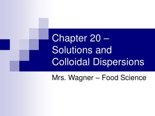 Chapter 20 – Solutions and Colloidal Dispersions