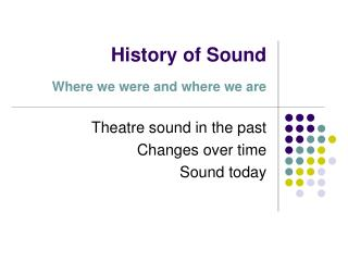 History of Sound  Where we were and where we are