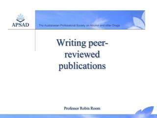 Writing peer-reviewed publications Professor Robin Room