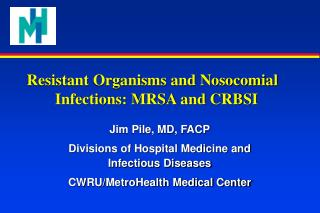Resistant Organisms and Nosocomial 	Infections: MRSA and CRBSI