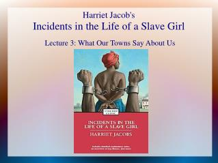 Harriet Jacob's Incidents in the Life of a Slave Girl
