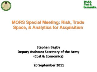 Stephen Bagby Deputy Assistant Secretary of the Army Cost  Economics    20 September 2011