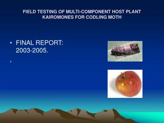 FIELD TESTING OF MULTI-COMPONENT HOST PLANT KAIROMONES FOR CODLING MOTH