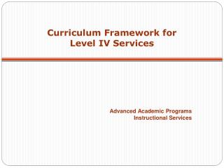 Curriculum Framework for  Level IV Services