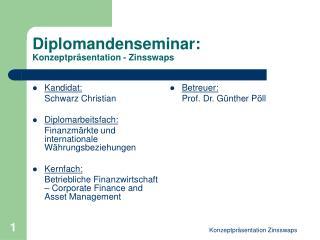 Diplomandenseminar: Konzeptpr�sentation - Zinsswaps