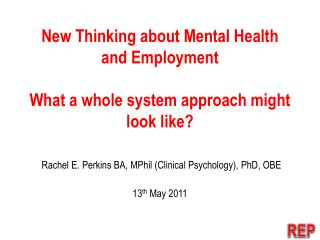 New Thinking about Mental Health and Employment What a whole system approach might look like?