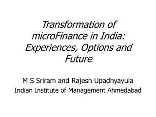 Transformation of microFinance in India: Experiences, Options and Future