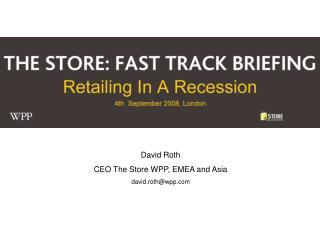 David Roth CEO The Store WPP, EMEA and Asia david.roth@wpp.com
