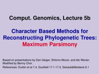 Comput. Genomics, Lecture 5b  Character Based Methods for Reconstructing Phylogenetic Trees: Maximum Parsimony