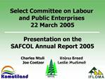 Select Committee on Labour  and Public Enterprises  22 March 2005  Presentation on the SAFCOL Annual Report 2005