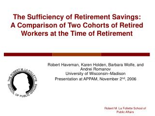 The Sufficiency of Retirement Savings:  A Comparison of Two Cohorts of Retired Workers at the Time of Retirement