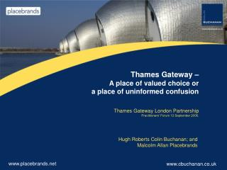 Thames Gateway    A place of valued choice or  a place of uninformed confusion    Thames Gateway London Partnership Prac