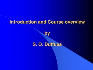 Introduction and Course overview by S. O. Duffuaa