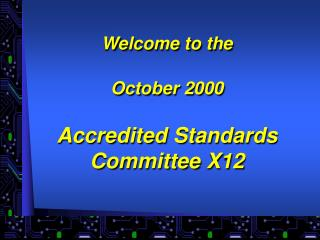 Welcome to the   October 2000  Accredited Standards Committee X12