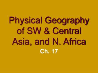 Physical Geography of SW  Central Asia, and N. Africa